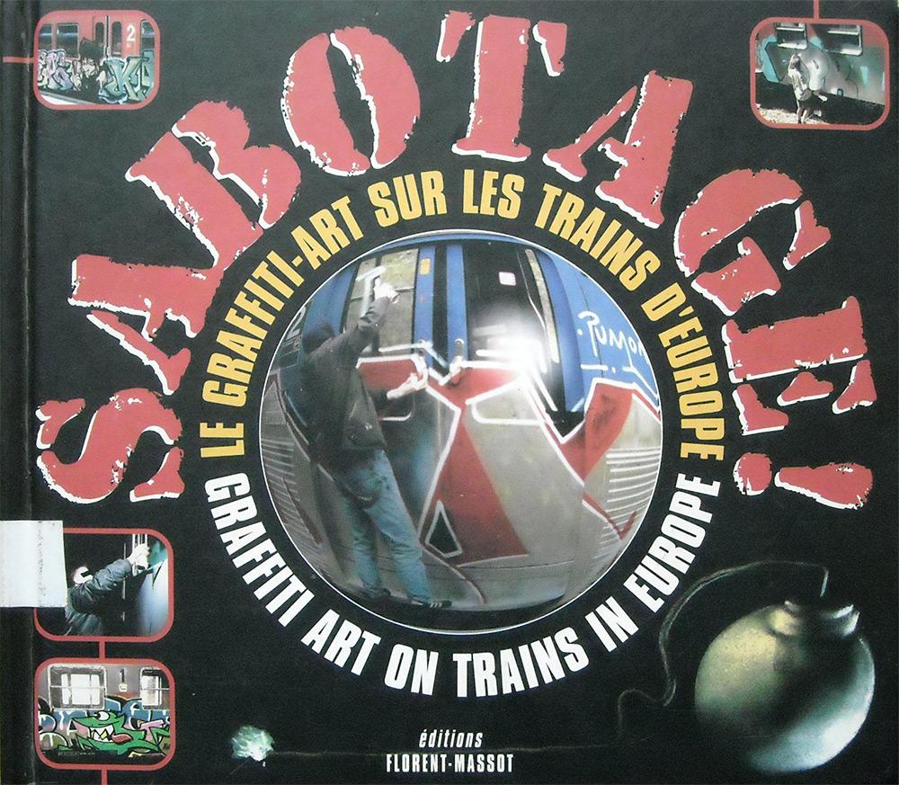 Sabotage !. Le graffiti, art sur les trains d'Europe - Olivier Monmagnon